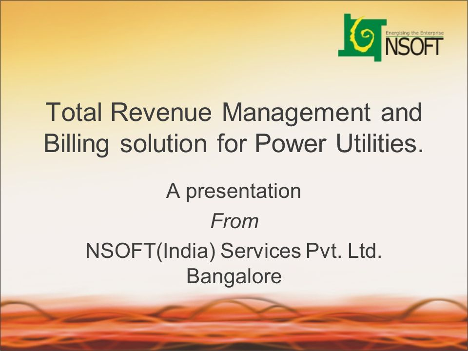 Total Revenue Management and Billing solution for Power Utilities. A presentation From NSOFT(India) Services Pvt. Ltd. Bangalore