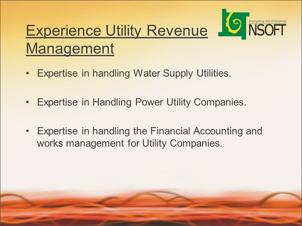 Experience Utility Revenue Management Expertise in handling Water Supply Utilities. Expertise in Handling Power Utility Companies. Expertise in handli