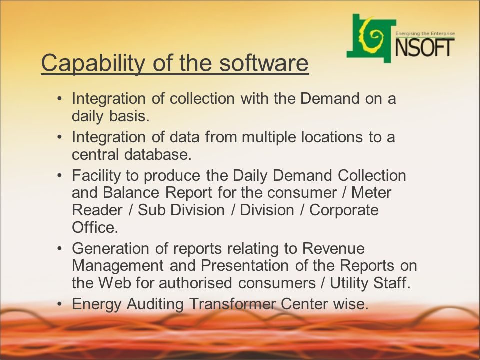 Capability of the software Integration of collection with the Demand on a daily basis. Integration of data from multiple locations to a central databa