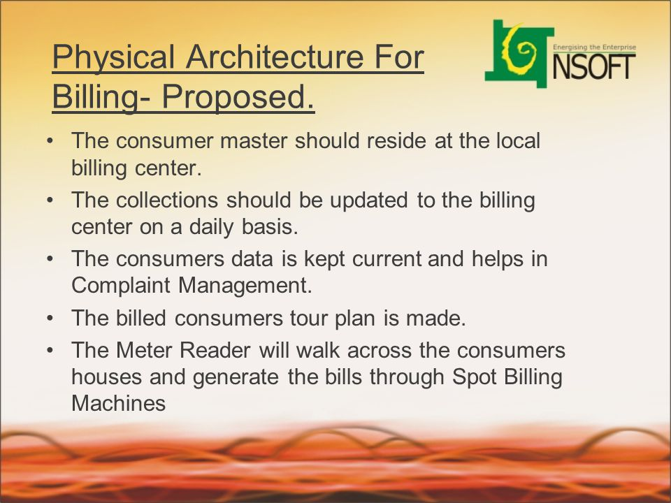 Physical Architecture For Billing- Proposed. The consumer master should reside at the local billing center. The collections should be updated to the b