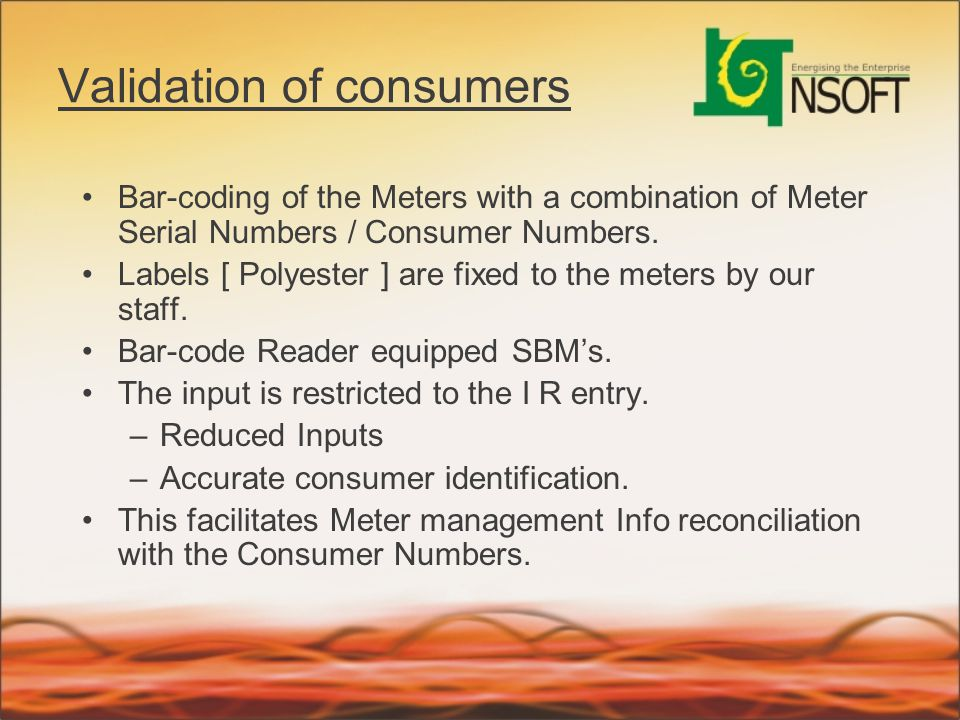 Validation of consumers Bar-coding of the Meters with a combination of Meter Serial Numbers / Consumer Numbers. Labels [ Polyester ] are fixed to the