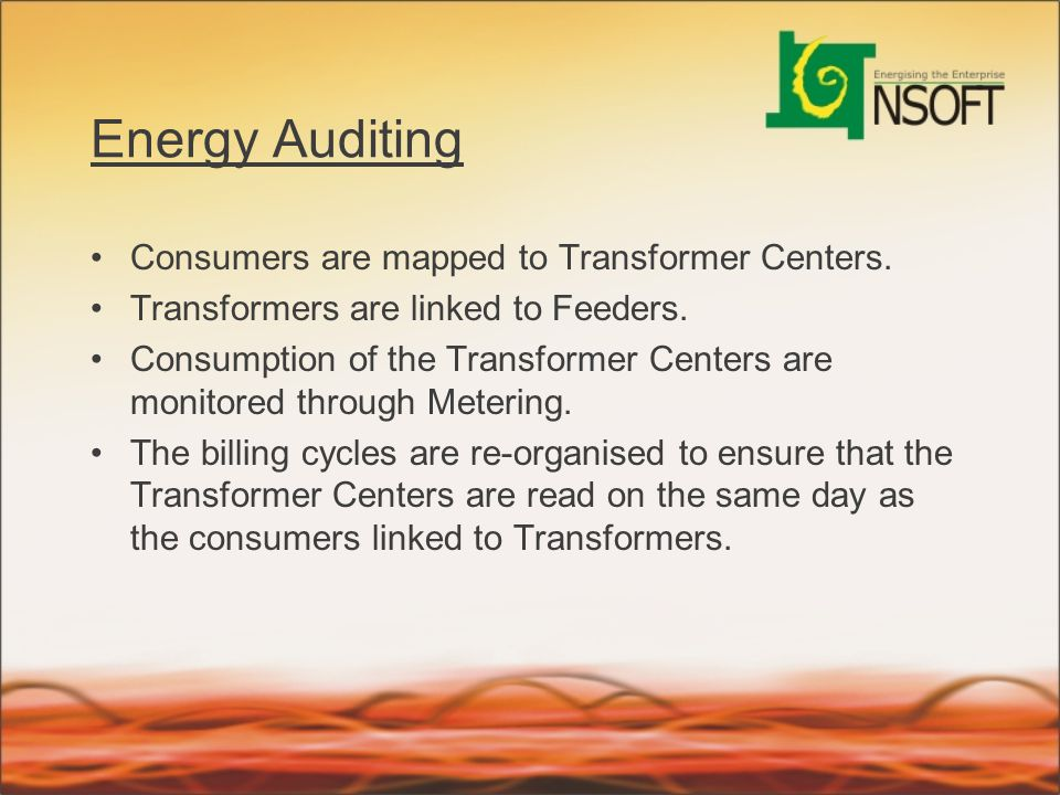 Energy Auditing Consumers are mapped to Transformer Centers. Transformers are linked to Feeders. Consumption of the Transformer Centers are monitored