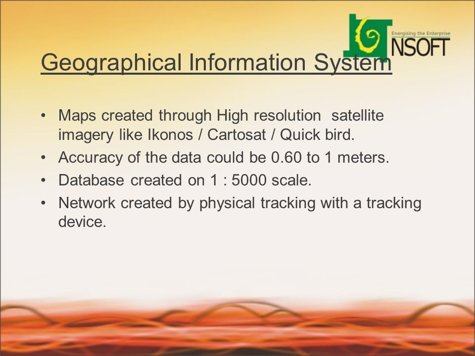 Geographical Information System Maps created through High resolution satellite imagery like Ikonos / Cartosat / Quick bird. Accuracy of the data could