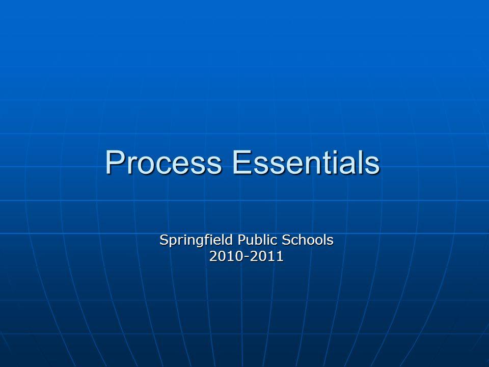 Process Essentials Springfield Public Schools 2010-2011