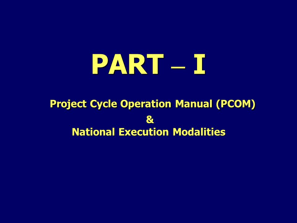 Project Cycle Operations Manual (PCOM) PCOM provides the detailed corporate guidelines and operational framework for implementation of NEX projects.