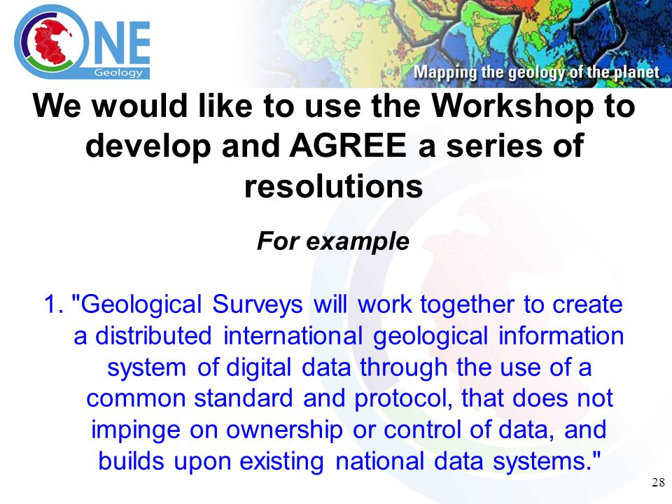 28 We would like to use the Workshop to develop and AGREE a series of resolutions For example 1.