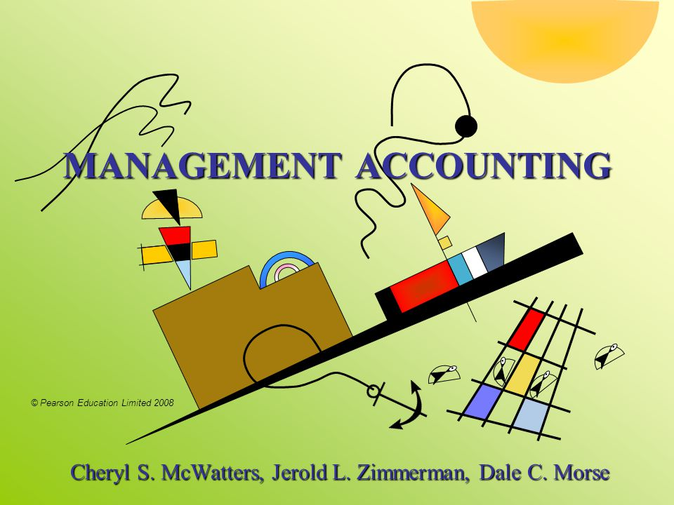 © Pearson Education Limited 2008 MANAGEMENT ACCOUNTING Cheryl S.
