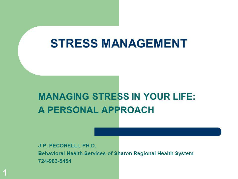 1 STRESS MANAGEMENT MANAGING STRESS IN YOUR LIFE: A PERSONAL APPROACH J.P.