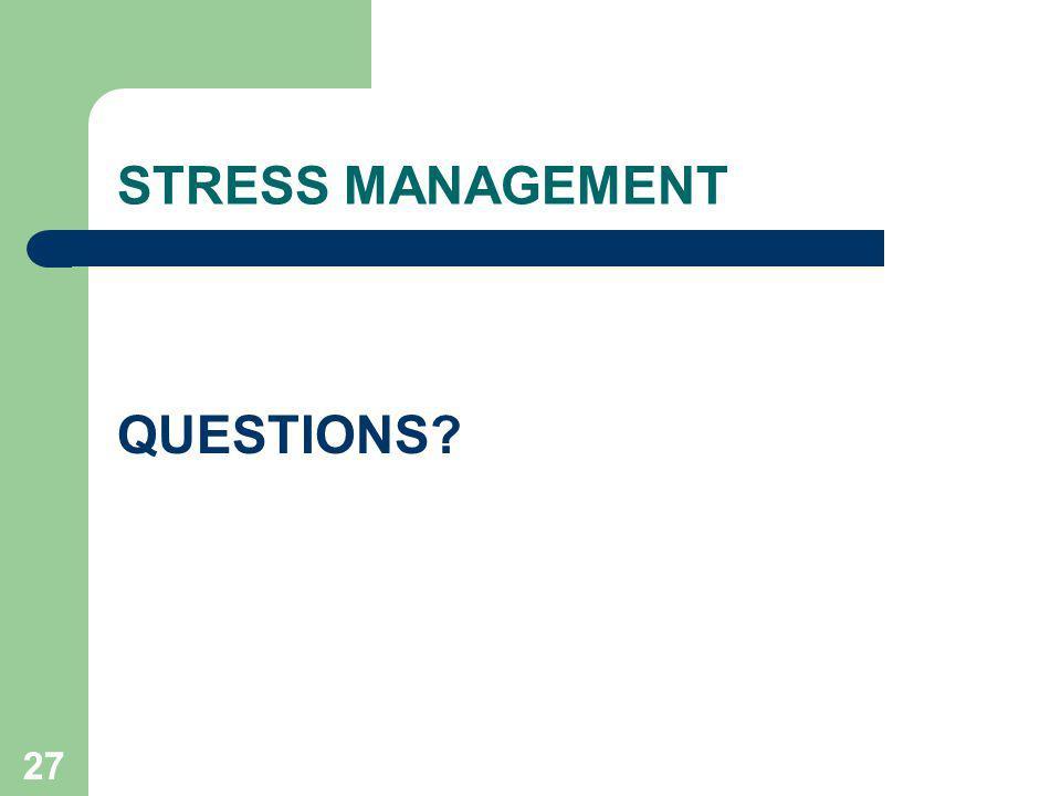 27 STRESS MANAGEMENT QUESTIONS?