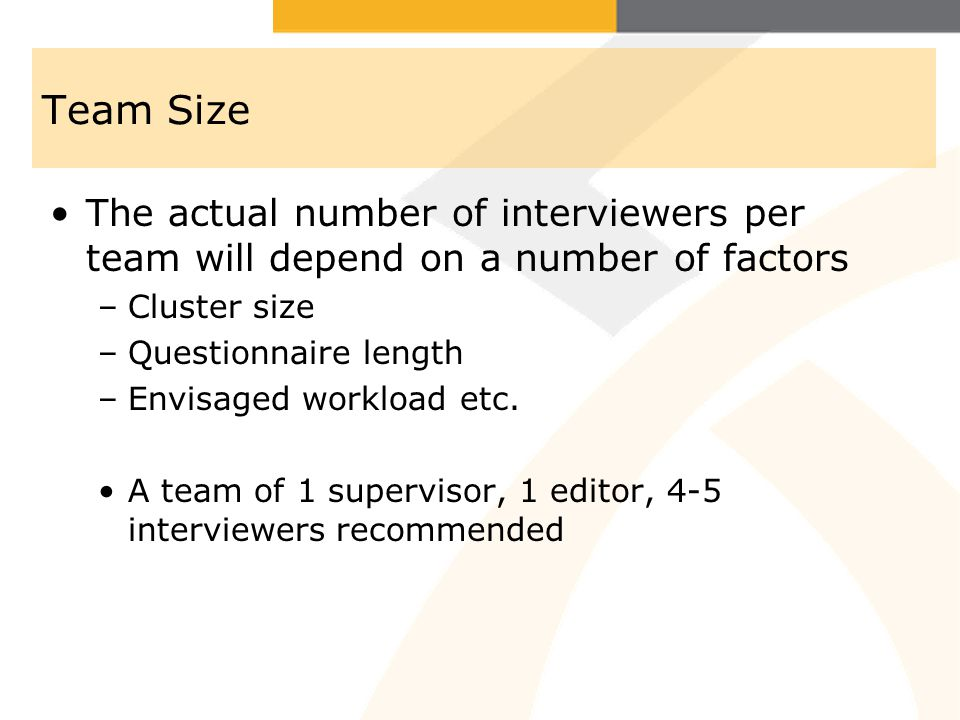 ROLE AND RESPONSIBILITIES Monitor interviewer performance: –Observe several interviews every day –Edit all completed questionnaires in the field –Conduct regular review sessions with interviewers Arrange for sending of questionnaires to the central office Maintain a suitable mechanism to monitor the flow of questionnaires