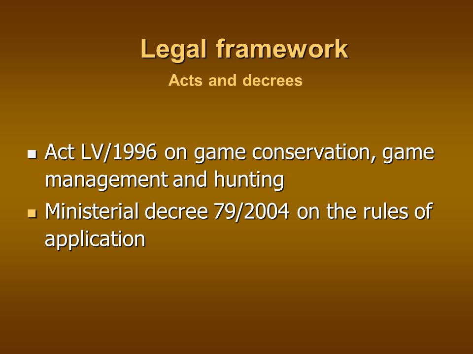 Game ownership and hunting rights Game are state property (res communis) Game are state property (res communis) Hunting right belongs to land-property Hunting right belongs to land-property Minimum 3,000 ha continuous property Minimum 3,000 ha continuous property Fulfilling ecological, reproductive requirements of game Fulfilling ecological, reproductive requirements of game Reasonable for game management & hunting purposes Reasonable for game management & hunting purposes Typical use of hunting right: joint group of land- owners (99.2%) Typical use of hunting right: joint group of land- owners (99.2%) Game management units Game management units Number of game management units: 1363 Number of game management units: 1363 Average size: 6750 ha Average size: 6750 ha