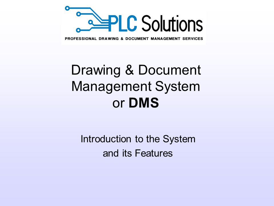 Drawing & Document Management System or DMS Introduction to the System and its Features
