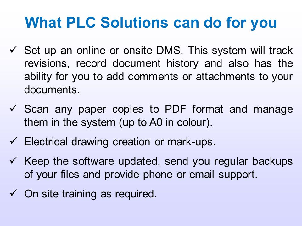 What PLC Solutions can do for you Set up an online or onsite DMS.