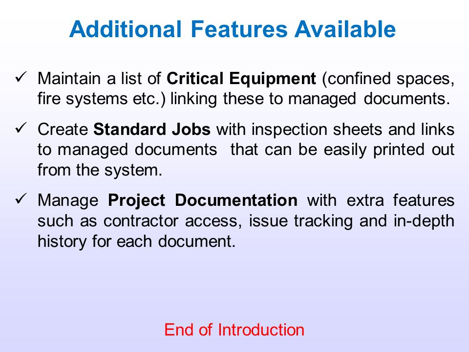 Additional Features Available Maintain a list of Critical Equipment (confined spaces, fire systems etc.) linking these to managed documents.