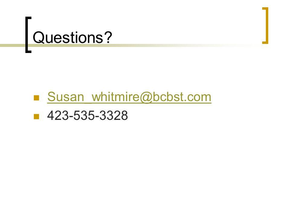 Questions Susan_whitmire@bcbst.com 423-535-3328