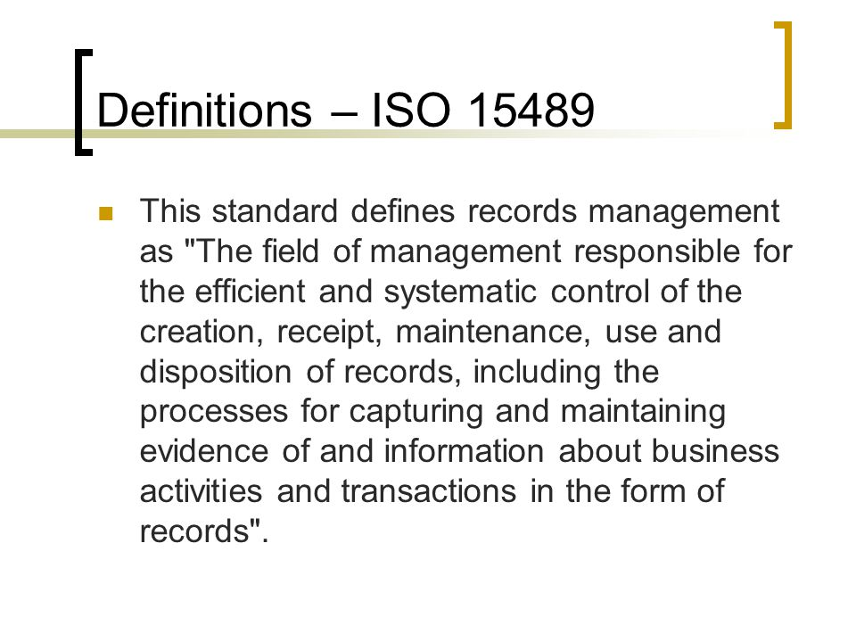 Definitions – Retention Schedule An established timetable for maintaining an organizations records Establishes uniform retention practices and avoids duplication of effort Application of retention Context Grouping of related documents = Record Typically not a single email, word document or excel spreadsheet Folders provide context Event Based Retention Closed + 5 years Superseded + 10 years