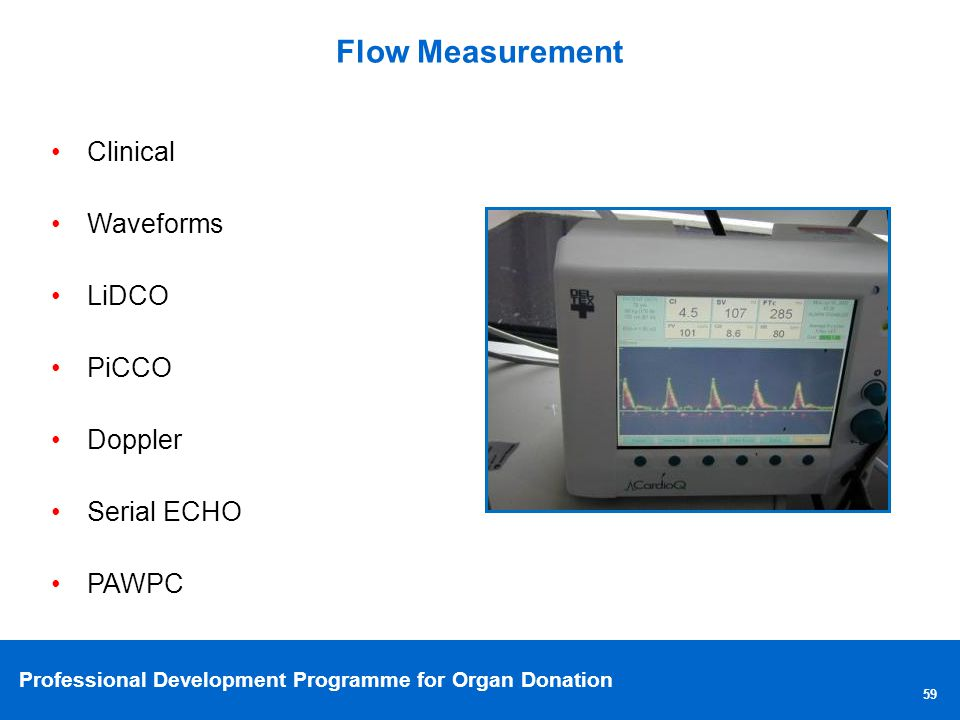 Professional Development Programme for Organ Donation Flow Measurement 59 Clinical Waveforms LiDCO PiCCO Doppler Serial ECHO PAWPC