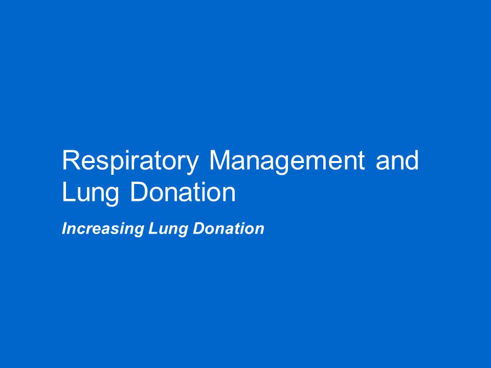 Respiratory Management and Lung Donation Increasing Lung Donation