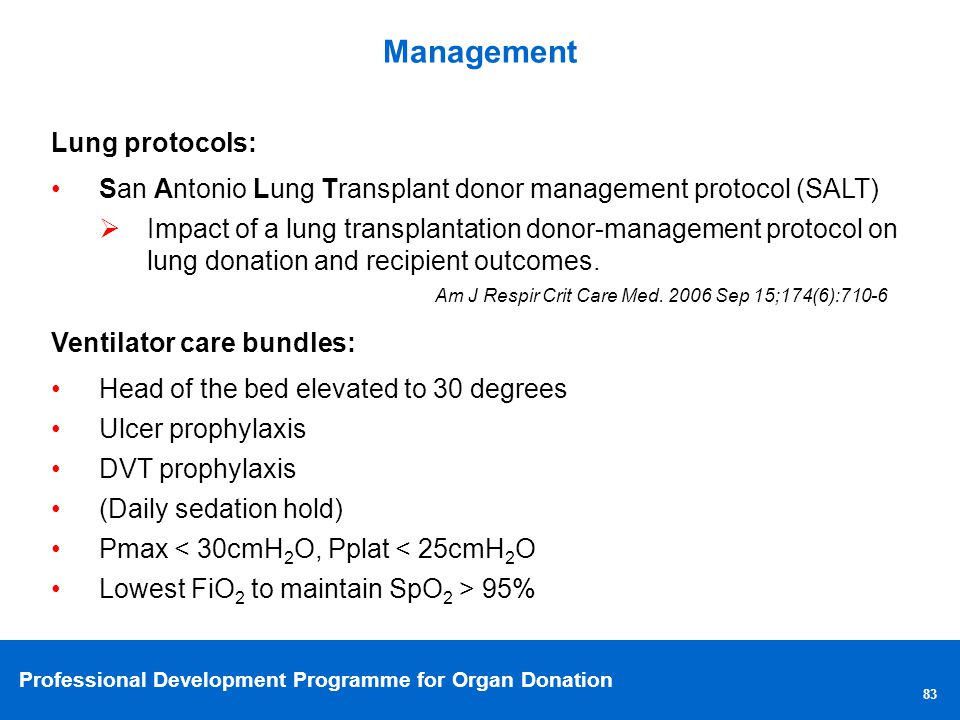 Professional Development Programme for Organ Donation Management 83 Lung protocols: San Antonio Lung Transplant donor management protocol (SALT) Impact of a lung transplantation donor-management protocol on lung donation and recipient outcomes.