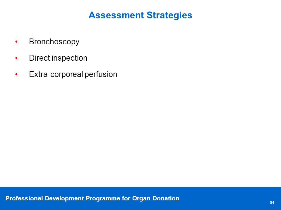 Professional Development Programme for Organ Donation Assessment Strategies 94 Bronchoscopy Direct inspection Extra-corporeal perfusion