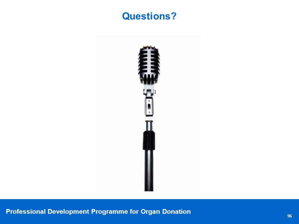 Professional Development Programme for Organ Donation Questions? 96