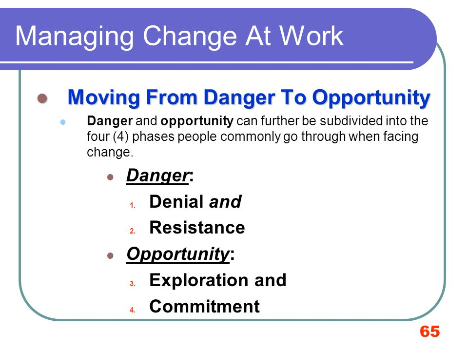 65 Managing Change At Work Moving From Danger To Opportunity Moving From Danger To Opportunity Danger and opportunity can further be subdivided into t