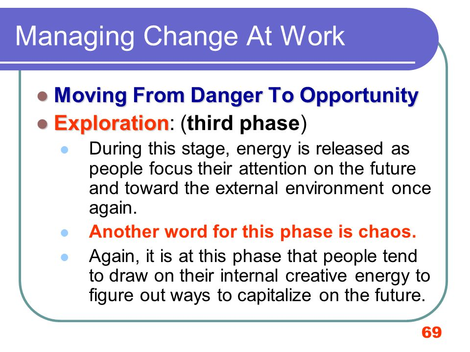 69 Managing Change At Work Moving From Danger To Opportunity Moving From Danger To Opportunity Exploration Exploration: (third phase) During this stag
