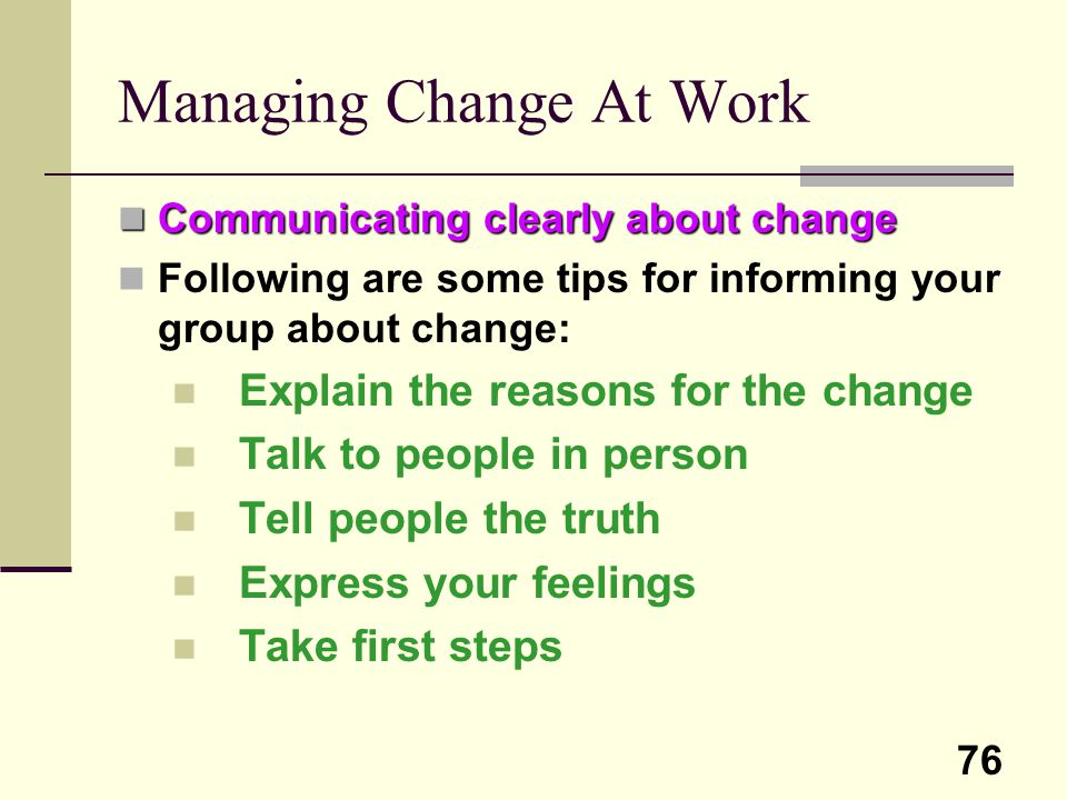 76 Managing Change At Work Communicating clearly about change Communicating clearly about change Following are some tips for informing your group abou