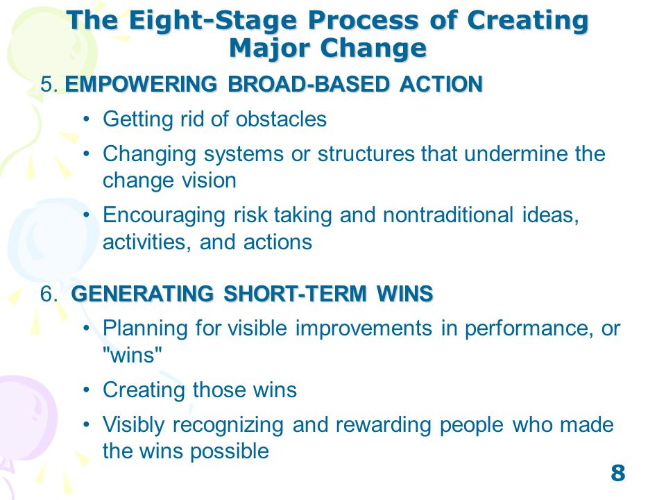 8 The Eight-Stage Process of Creating Major Change EMPOWERING BROAD-BASED ACTION 5. EMPOWERING BROAD-BASED ACTION Getting rid of obstacles Changing sy