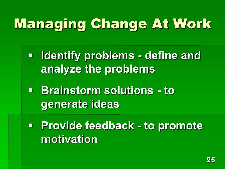 95 Managing Change At Work Identify problems - define and analyze the problems Identify problems - define and analyze the problems Brainstorm solution