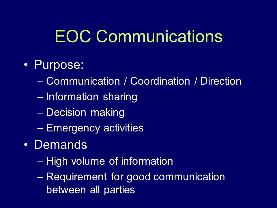 EOC Communications Purpose: –Communication / Coordination / Direction –Information sharing –Decision making –Emergency activities Demands –High volume