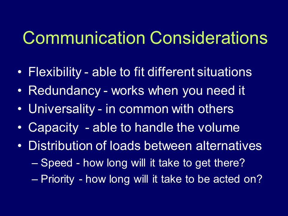 Communication Considerations Flexibility - able to fit different situations Redundancy - works when you need it Universality - in common with others C