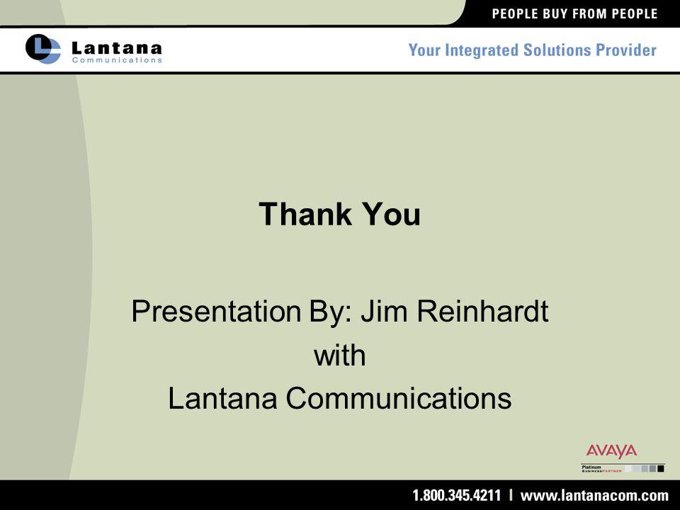 Thank You Presentation By: Jim Reinhardt with Lantana Communications