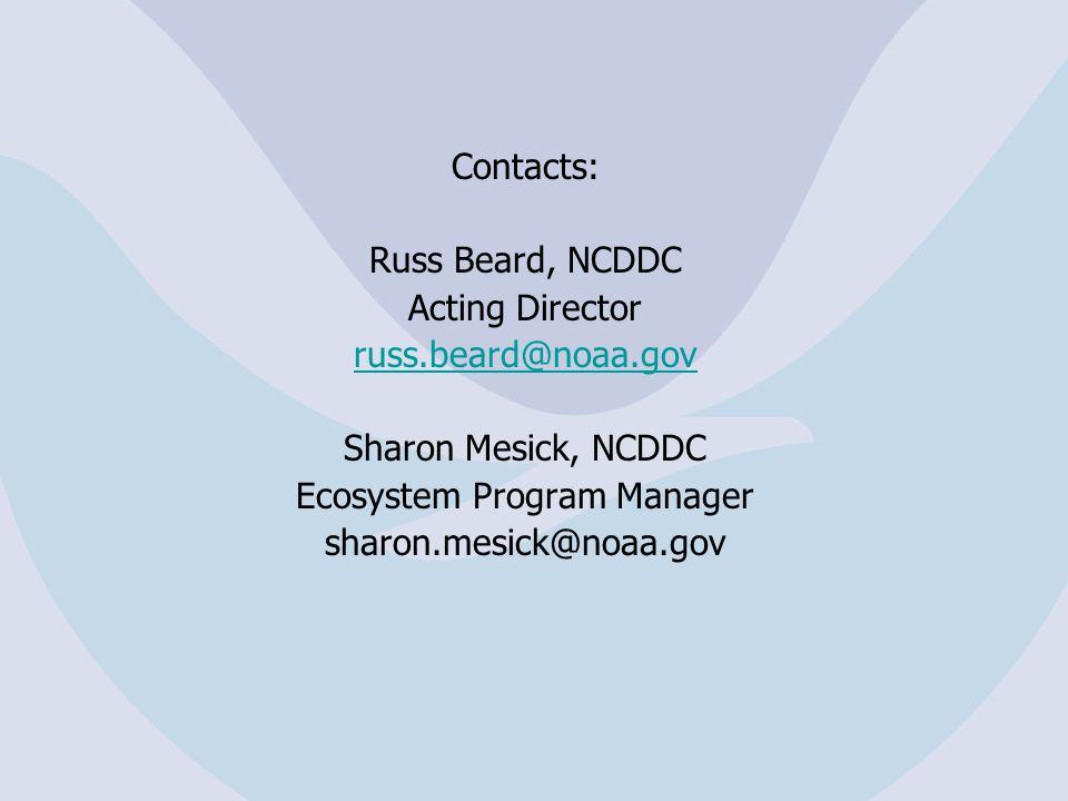 Contacts: Russ Beard, NCDDC Acting Director russ.beard@noaa.gov Sharon Mesick, NCDDC Ecosystem Program Manager sharon.mesick@noaa.gov