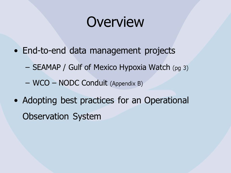 Overview End-to-end data management projects –SEAMAP / Gulf of Mexico Hypoxia Watch (pg 3) –WCO – NODC Conduit (Appendix B) Adopting best practices for an Operational Observation System