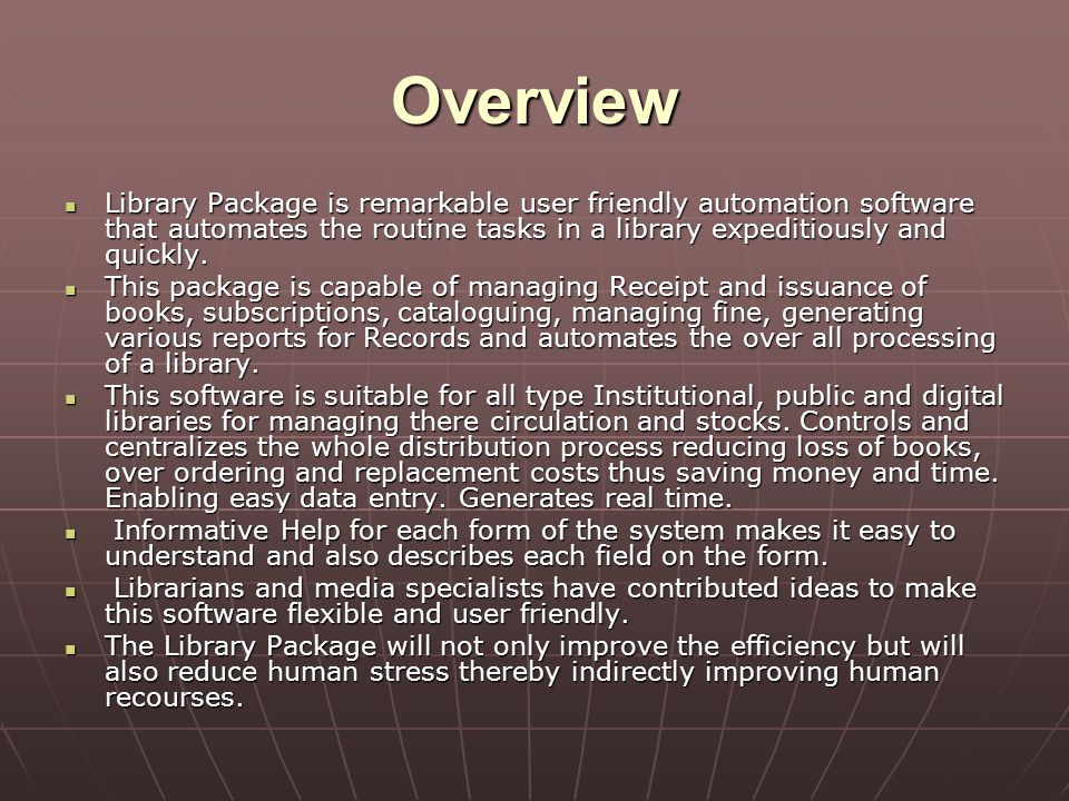 Overview Library Package is remarkable user friendly automation software that automates the routine tasks in a library expeditiously and quickly.