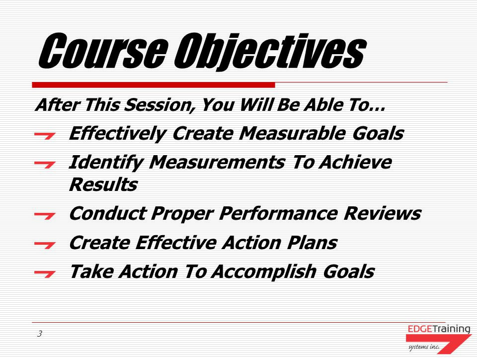 2 Course Outline Employee Performance Measurable Behaviors Utilizing Smart Goals Effective Goals & Objectives Video Presentation Conducting Performanc