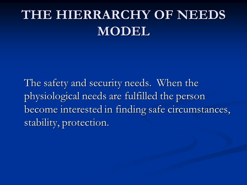 THE HIERRARCHY OF NEEDS MODEL The safety and security needs.