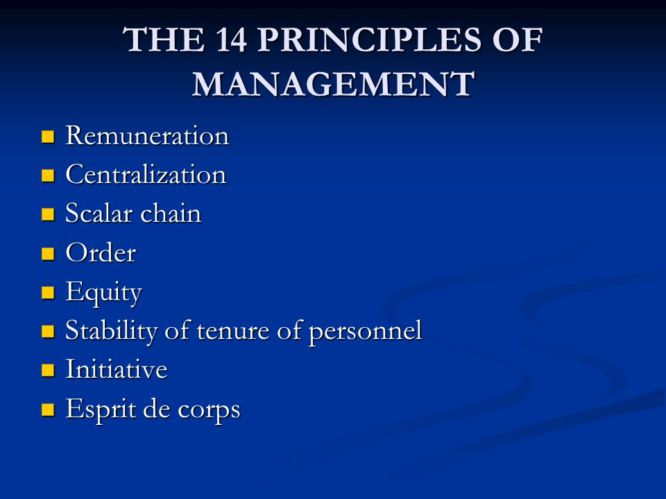 THE 14 PRINCIPLES OF MANAGEMENT Remuneration Remuneration Centralization Centralization Scalar chain Scalar chain Order Order Equity Equity Stability