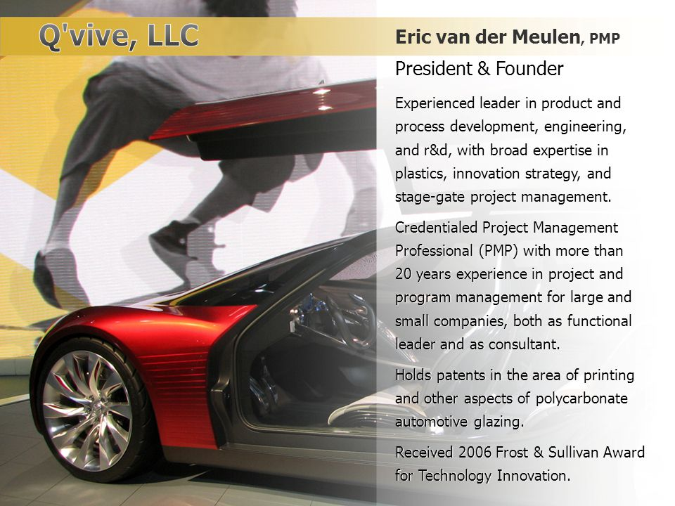 Eric van der Meulen, PMP President & Founder Experienced leader in product and process development, engineering, and r&d, with broad expertise in plas