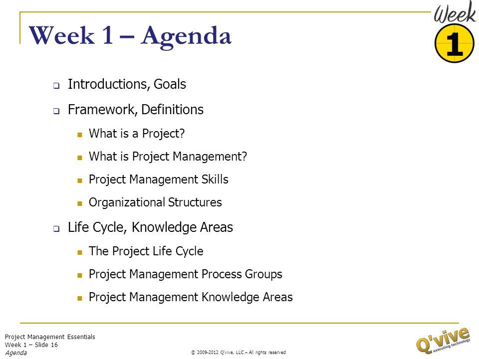 Project Management Essentials Week 1 – Slide 16 © 2009-2011 Q'vive, LLC – All rights reserved © 2009-2012 Q'vive, LLC – All rights reserved Week 1 – A