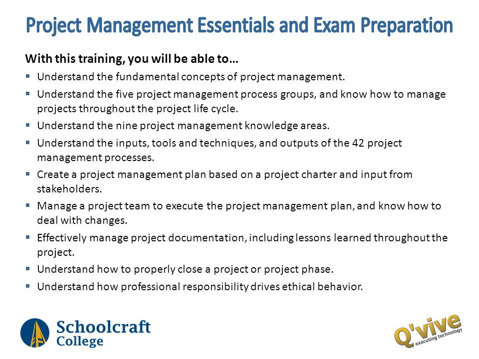 With this training, you will be able to… Understand the fundamental concepts of project management. Understand the five project management process gro