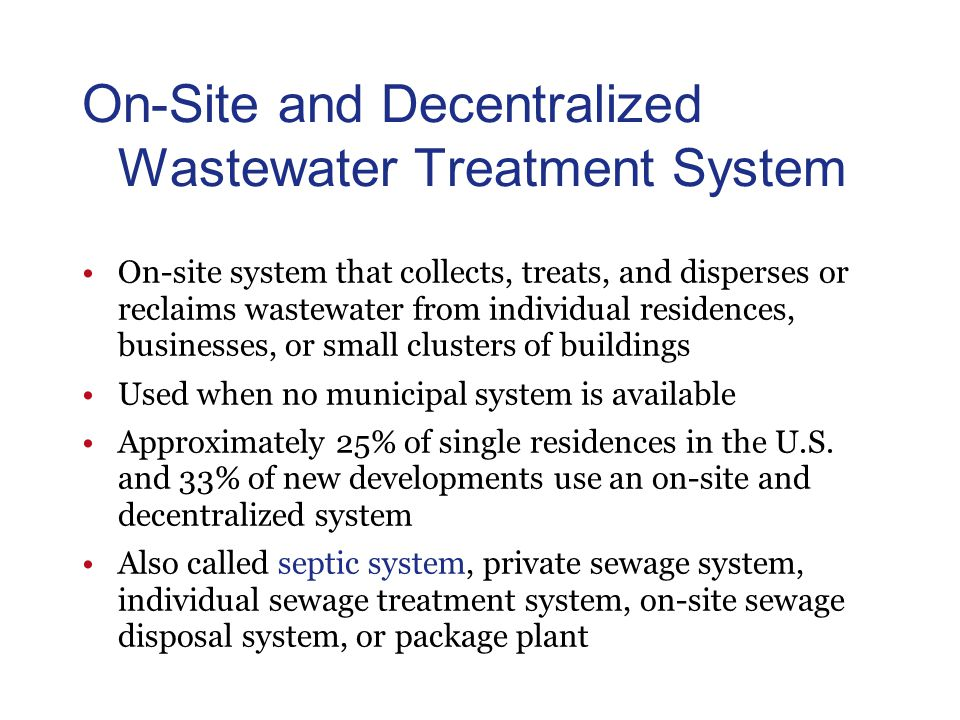 On-Site and Decentralized Wastewater Treatment System On-site system that collects, treats, and disperses or reclaims wastewater from individual resid