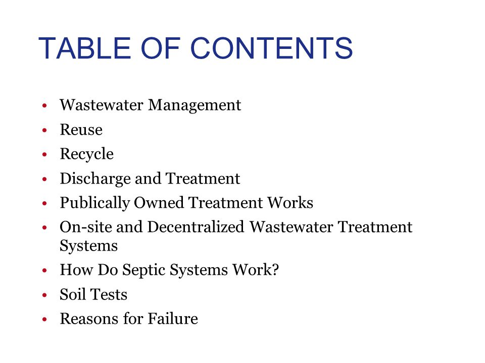 TABLE OF CONTENTS Wastewater Management Reuse Recycle Discharge and Treatment Publically Owned Treatment Works On-site and Decentralized Wastewater Treatment Systems How Do Septic Systems Work.