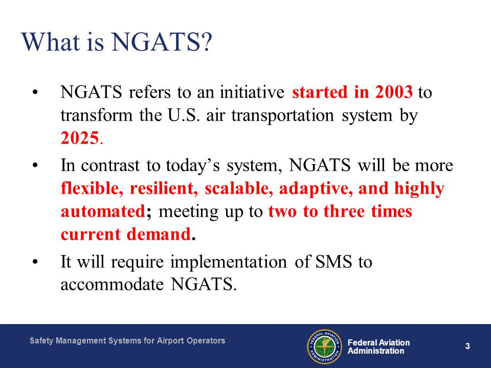 Safety Management Systems for Airport Operators 3 Federal Aviation Administration What is NGATS.