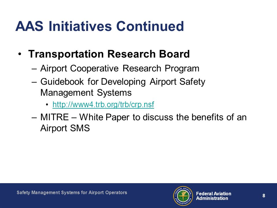Safety Management Systems for Airport Operators 8 Federal Aviation Administration AAS Initiatives Continued Transportation Research Board –Airport Coo
