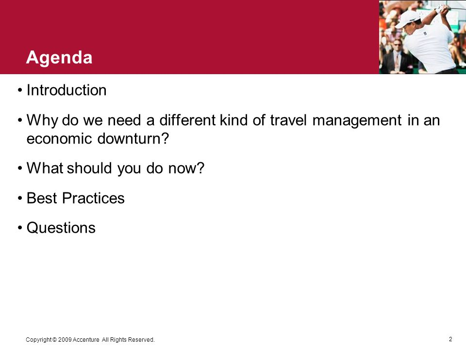 2 Copyright © 2009 Accenture All Rights Reserved. Agenda Introduction Why do we need a different kind of travel management in an economic downturn? Wh