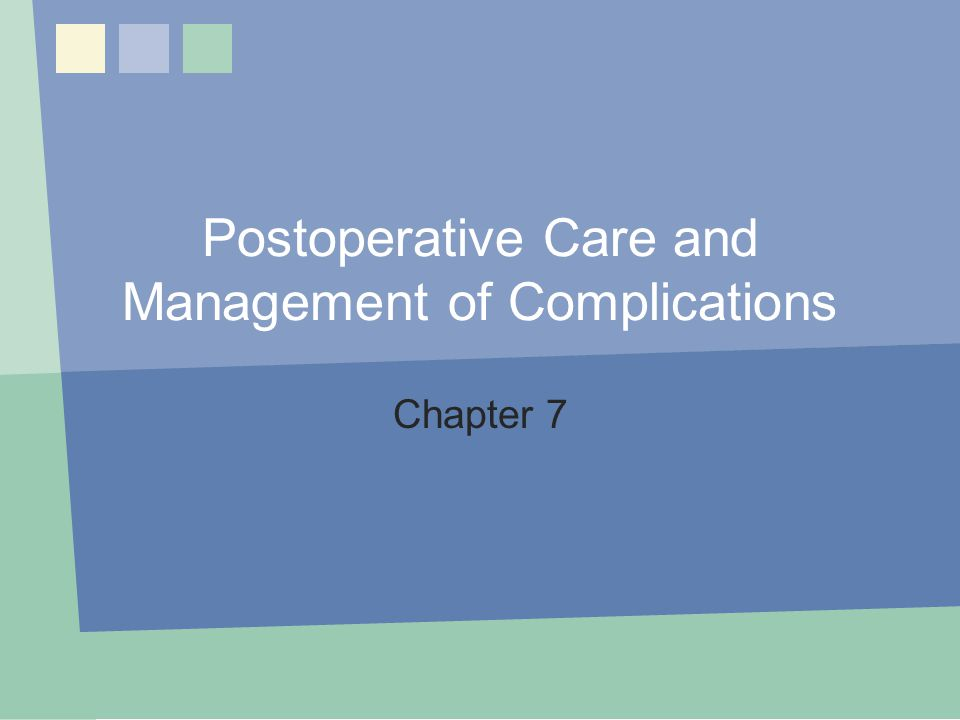 Postoperative Care and Management of Complications Chapter 7 Chapter 7: Postoperative Care1