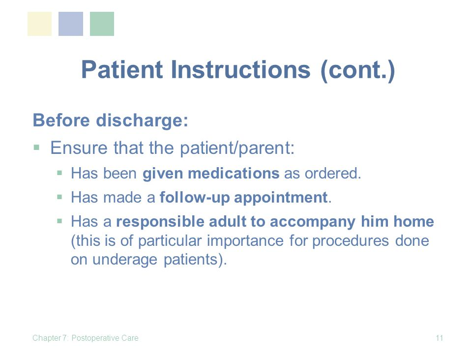 Patient Instructions (cont.) Before discharge: Ensure that the patient/parent: Has been given medications as ordered.