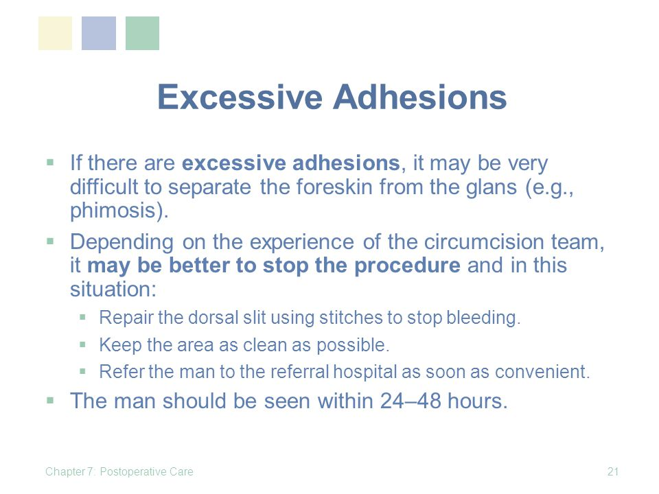 Excessive Adhesions If there are excessive adhesions, it may be very difficult to separate the foreskin from the glans (e.g., phimosis).